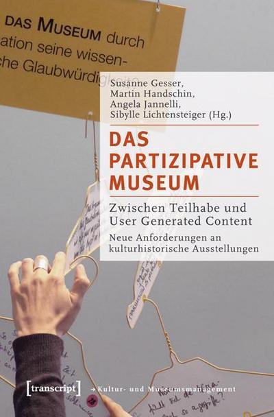 Das partizipative Museum: Zwischen Teilhabe und User Generated Content. Neue Anforderungen an kulturhistorische Ausstellungen