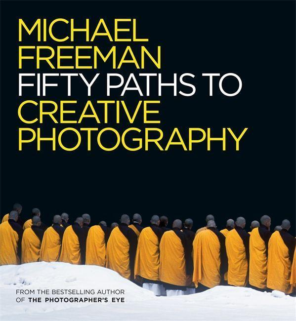 Fifty Paths to Creative Photography Michael Freeman