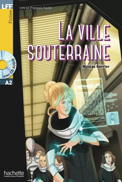 La ville souterraine: Lektüre + Audio-CD (LFF - Lire en Francais Facile)