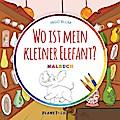 Wo ist mein kleiner Elefant - MALBUCH: Deine Geschichte zum Ausmalen (Wo ist...? - Malbücher-Reihe)