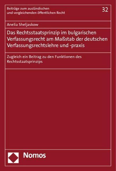 Das Rechtsstaatsprinzip im bulgarischen Verfassungsrecht am Maßstab der deutschen Verfassungsrechtslehre und -praxis: Zugleich ein Beitrag zu den Funktionen des Rechtsstaatsprinzips
