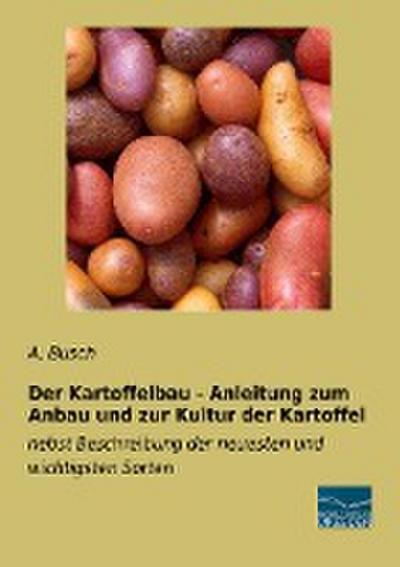 Der Kartoffelbau - Anleitung zum Anbau und zur Kultur der Kartoffel