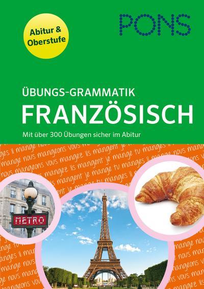 PONS Übungsgrammatik Französisch: mit über 300 Übungen sicher im Abitur
