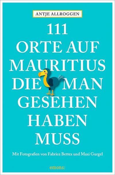 111 Orte auf Mauritius, die man gesehen haben muss; Reiseführer; 111 Orte ...; Fotos v. Bettex, Fabrice/Gurgel, Maxi; Deutsch; Mit zahlreichen Fotografien