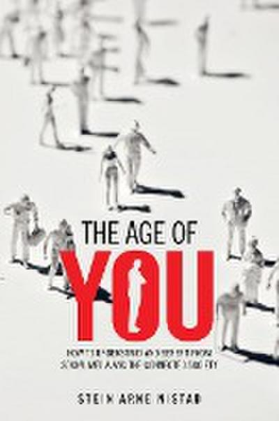 The Age of You: How to Understand and Benefit from Social Media and the Connected Society