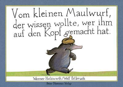 Vom kleinen Maulwurf, der wissen wollte, wer ihm auf den Kopf gemacht hat. Originalausgabe