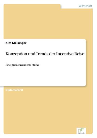 Konzeption und Trends der Incentive-Reise: Eine praxisorientierte Studie