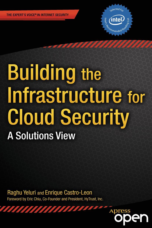 Building the Infrastructure for Cloud Security Raghuram Yeluri