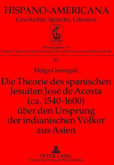 Die Theorie des spanischen Jesuiten José de Acosta (ca. 1540-1600) über den Ursprung der indianischen Völker aus Asien