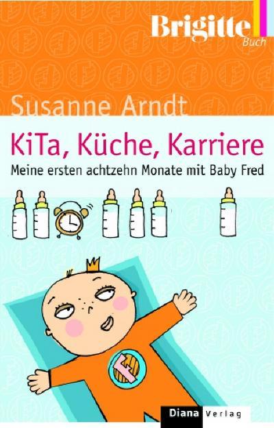KITA, Küche, Karriere - Meine ersten achtzehn Monate mit Baby Fred.