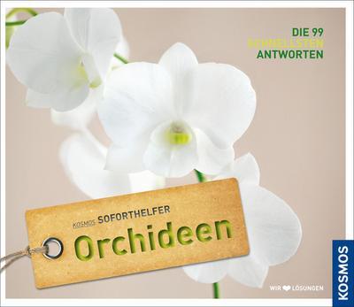 Orchideen; Kosmos Soforthelfer - Die 99 schnellsten Antworten   ; Kosmos Soforthelfer ; Deutsch; ca. 160 S., 225 Abb. -