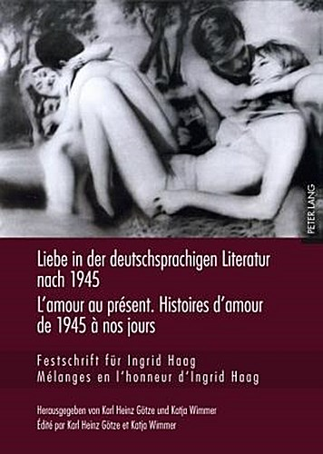 Liebe in der deutschsprachigen Literatur nach 1945. L'amour au présent. His ...
