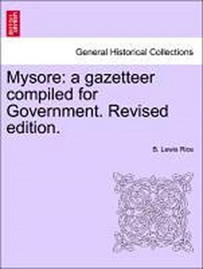 Mysore: a gazetteer compiled for Government. Revised edition. VOL. II
