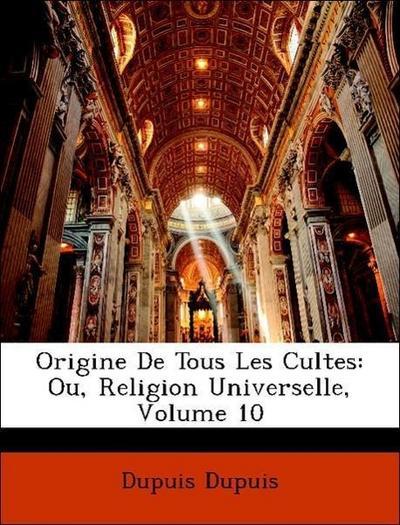 Dupuis, D: Origine De Tous Les Cultes: Ou, Religion Universe