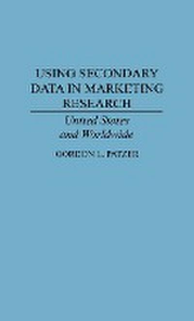 Using Secondary Data in Marketing Research: United States and Worldwide