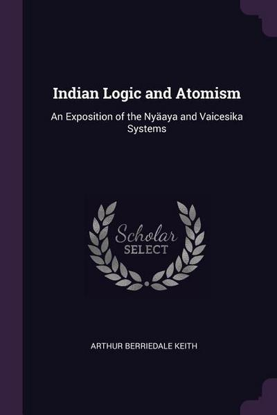 Indian Logic and Atomism: An Exposition of the Nyäaya and Vaicesika Systems