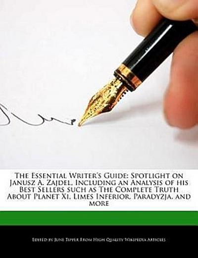 The Essential Writer's Guide: Spotlight on Janusz A. Zajdel, Including an Analysis of His Best Sellers Such as the Complete Truth about Planet XI, L