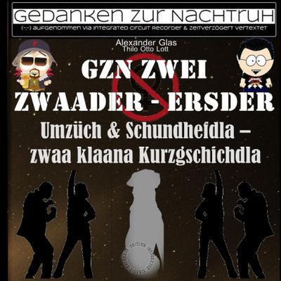 GzN Zwei: Zwaader - Ersder: Umzüch & Schundhefdla - zwaa klaana Kurzgschichdla