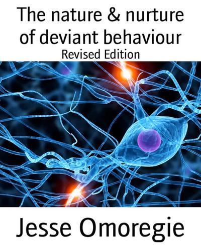 The nature & nurture of deviant behaviour
