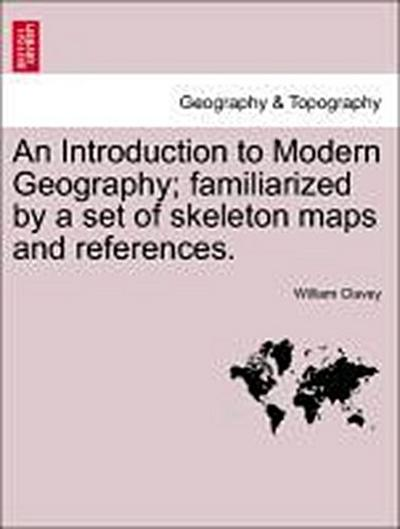 An Introduction to Modern Geography; familiarized by a set of skeleton maps and references.  Third Edition.
