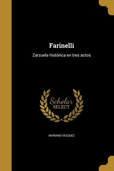 Farinelli: Zarzuela histórica en tres actos