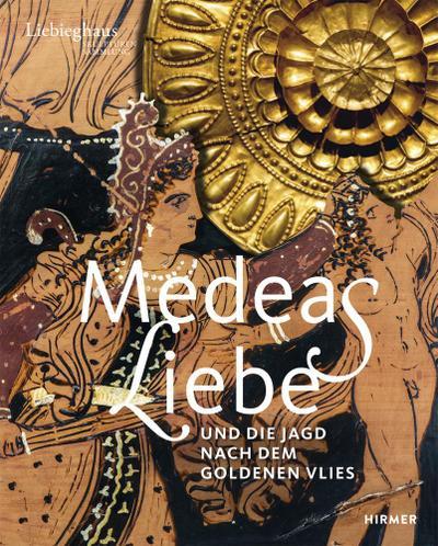 Medeas Liebe: Und die Jagd nach dem Goldenen Vlies: Und Die Jagd Nach Dem Goldene Flies