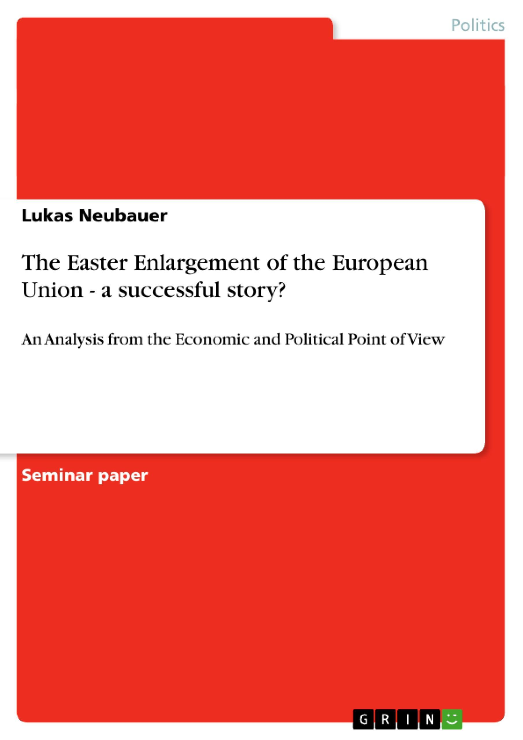 The Easter Enlargement of the European Union - a successful story? Lukas Ne ...