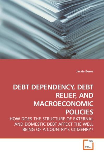 DEBT DEPENDENCY, DEBT RELIEF, AND MACROECONOMIC POLICIES