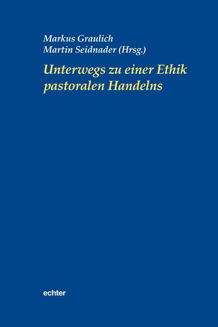 Unterwegs zu einer Ethik pastoralen Handelns Markus Graulich