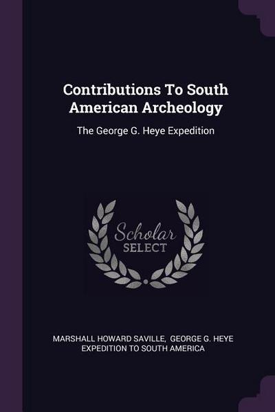 Contributions to South American Archeology: The George G. Heye Expedition