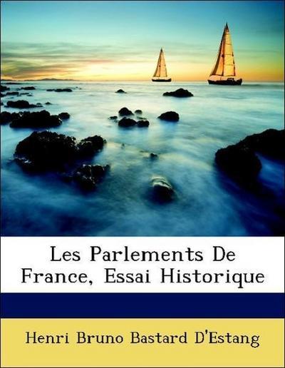 Les Parlements De France, Essai Historique