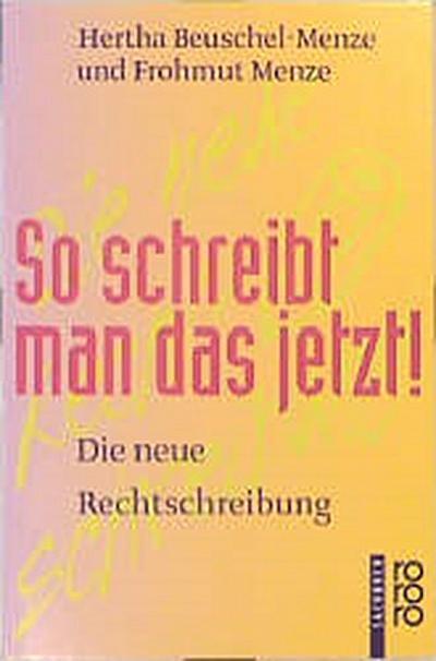 So schreibt man das jetzt! - Reinbek Bei Hamburg : Rowohlt - Taschenbuch, Deutsch, Beuschel-Menze Hertha und Frohmut Menze, Die neue Rechtschreibung, Die neue Rechtschreibung