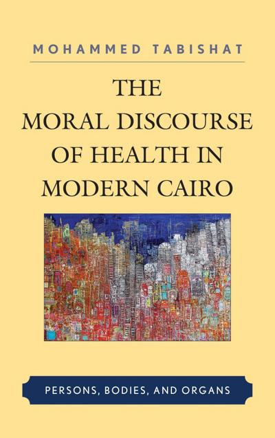 The Moral Discourse of Health in Modern Cairo