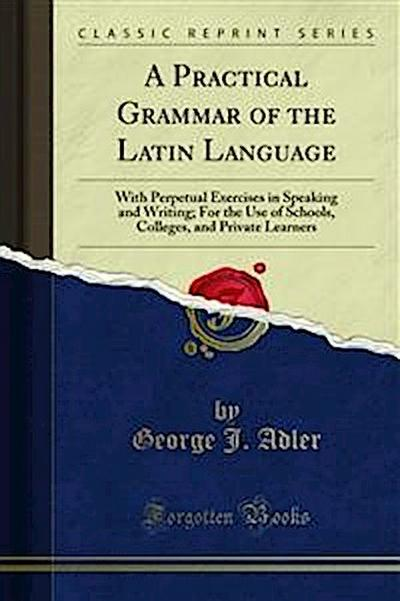 A Practical Grammar of the Latin Language