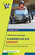 Mit Kindern unterwegs - Schwäbische Alb umsonst; Über 100 kostenlose Ausflugziele; Deutsch; 124 Abbildungen