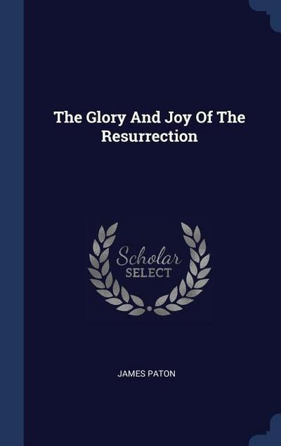 The Glory and Joy of the Resurrection