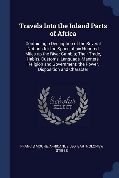 Travels Into the Inland Parts of Africa: Containing a Description of the Several Nations for the Space of Six Hundred Miles Up the River Gambia; Their