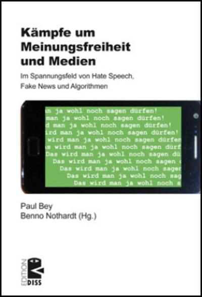 Kämpfe um Meinungsfreiheit und Medien: Im Spannungsfeld von Hate Speech, Fake News und Algorithmen (Edition DISS)