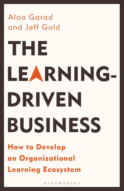 The Learning-Driven Business: How to Develop an Organizational Learning Ecosystem