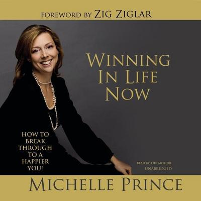 Winning in Life Now: How to Break Through to a Happier You!