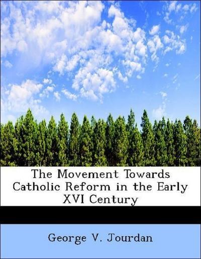The Movement Towards Catholic Reform in the Early XVI Century