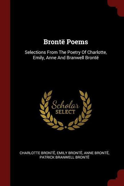 Bronte Poems: Selections from the Poetry of Charlotte, Emily, Anne and Branwell Bronte