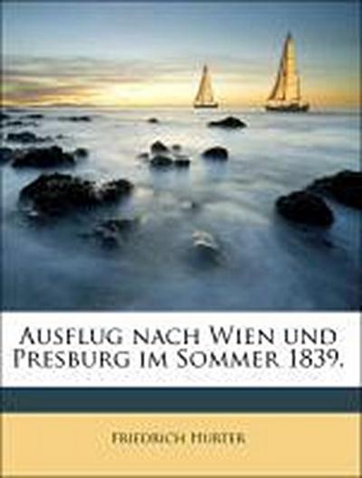 Ausflug nach Wien und Presburg im Sommer 1839.