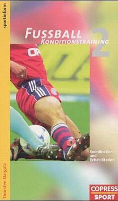 Fussball Konditionstraining: Fußball Konditionstraining, Bd.2, Koordination und Rehabilitation: BD II