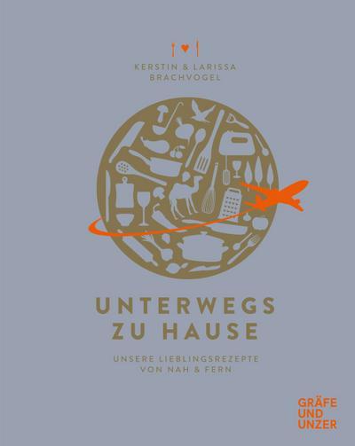 Unterwegs zu Hause; Unsere Lieblingsrezepte aus Nah & Fern; Gräfe und Unzer Einzeltitel; Deutsch