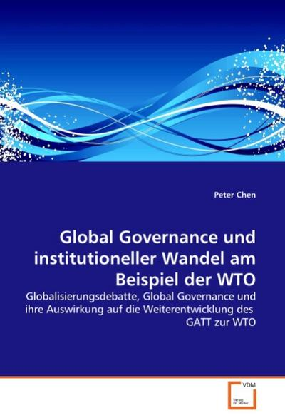 Global Governance und institutioneller Wandel am Beispiel der WTO