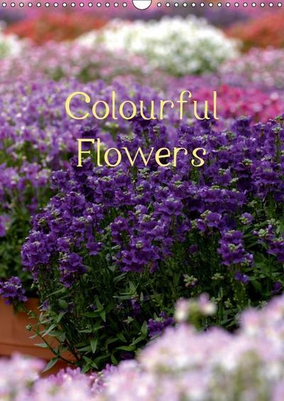 Colourful Flowers (Wall Calendar 2019 DIN A3 Portrait)