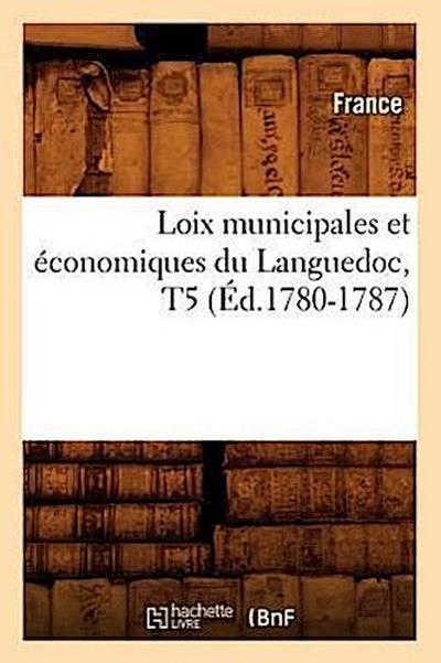Loix Municipales Et Economiques Du Languedoc, T5 (Ed.1780-1787)