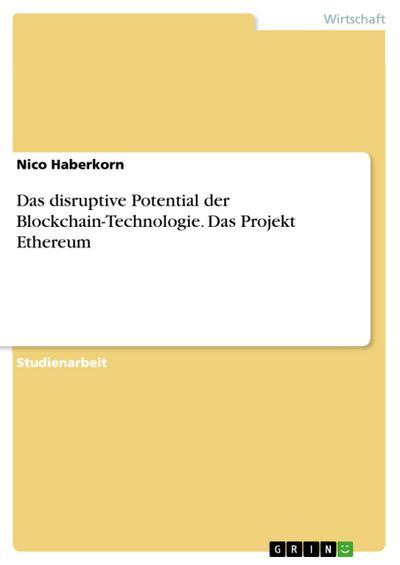 Das disruptive Potential der Blockchain-Technologie. Das Projekt Ethereum