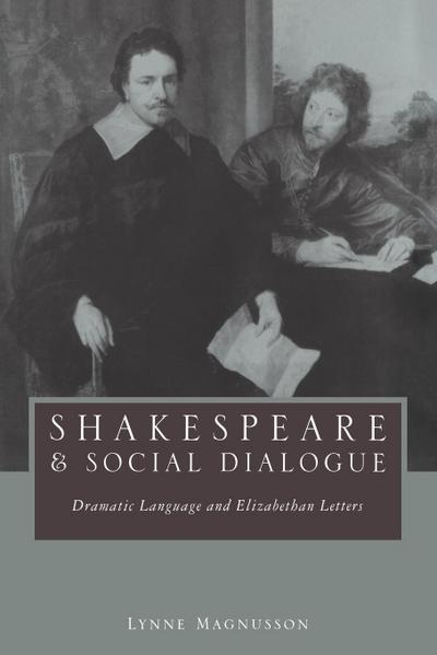 Shakespeare and Social Dialogue: Dramatic Language and Elizabethan Letters